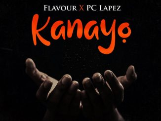 Flavour – Kanayo ft. PC Lapez (Audio + Video)