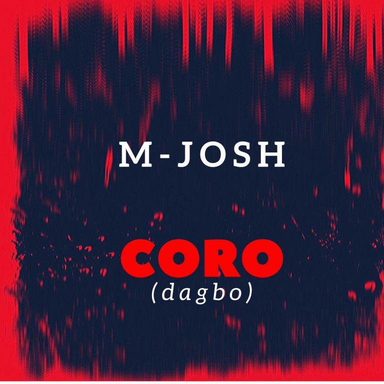 M-Josh – Coro (Dagbo) (Audio + Video)