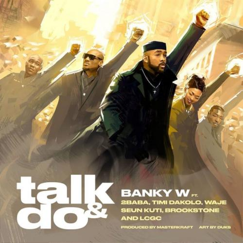 Banky W – Talk & Do Ft. 2Baba, Timi Dakolo, Waje, Seun Kuti, Brookstone & LCGC