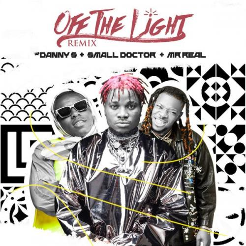 Danny S – Off The Light (Remix) Ft. Small Doctor, Mr Real