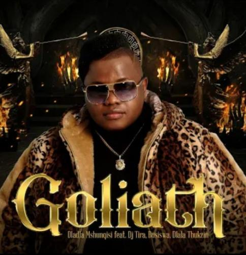 Dladla Mshunqisi – Goliath Ft. DJ Tira & Busiswa