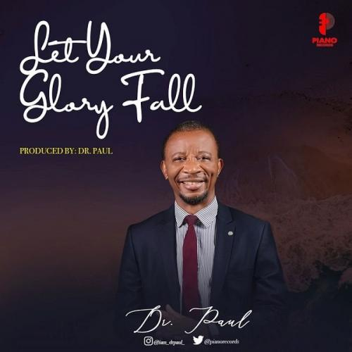Dr. Paul – Let Your Glory Fall