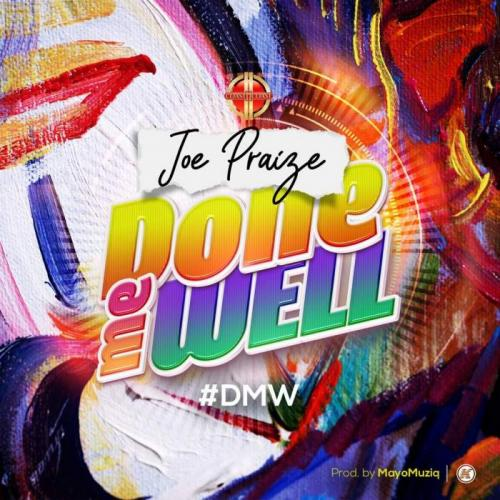 Joe Praize – Done Me Well (DMW)