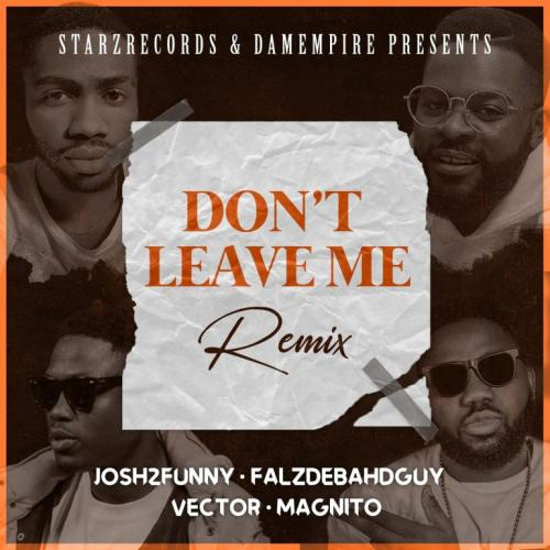 Josh2funny Ft. Vector, Falz, Magnito – Don't Leave Me (Remix)