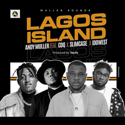 Andy Muller – Lagos Island Ft. CDQ, Slimcase, Idowest