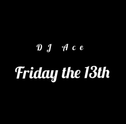 DJ Ace – Friday The 13th