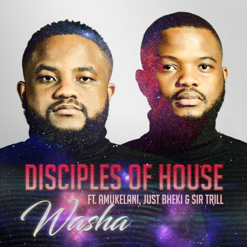 Disciples of House – Washa Ft. Amukelani, Just Bheki, Sir Trill