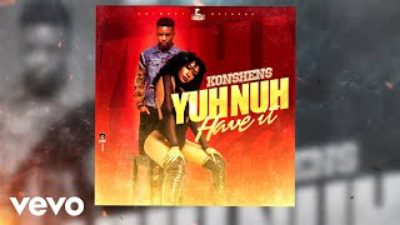Konshens - Yuh Nuh Have It Mp3 DOWNLOAD