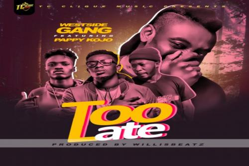 Westside Gang – Too Late Ft. Pappy Kojo