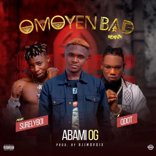 Abami OG Ft. Qdot & Surely Boy – Omoyen Bad (Remix)
