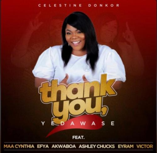 Celestine Donkor – Thank You (Yedawase) Ft. Efya, Akwaboah, Maa Cynthia, Ashley Chucks, Eyram, Victor