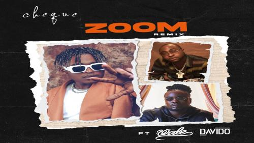 Cheque – Zoom (Remix) Ft. Wale, Davido