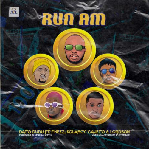 Dato Dudu – Run Am Ft. Finezz, Kolaboy, Cajeto, Lordson