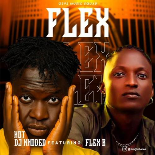 Hot DJ Khoded Ft. Flex B – Flex