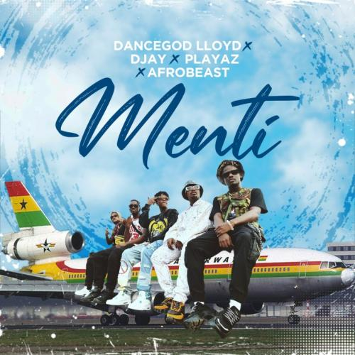 Dancegod Lloyd – Menti Ft. DJay, Playaz, Afrobeast