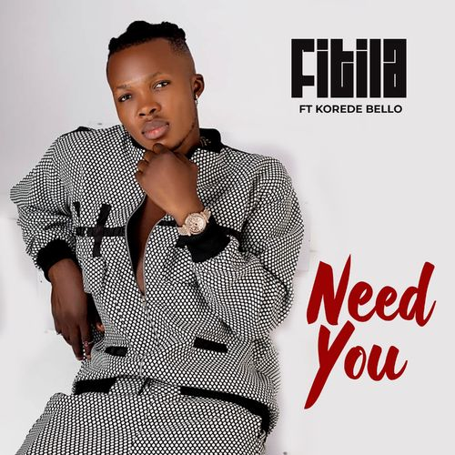 Fitila – Need You Ft. Korede Bello