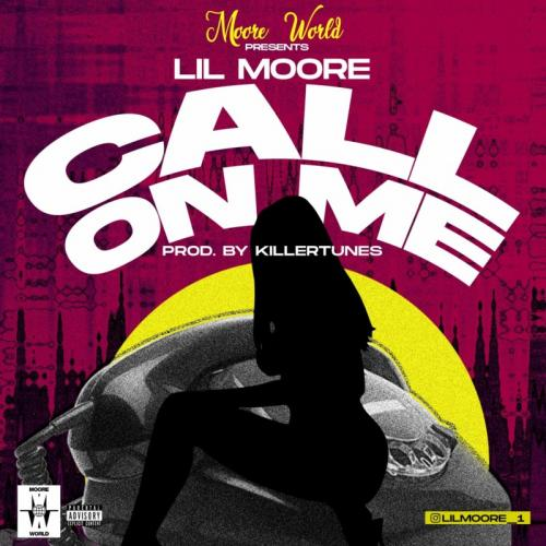 Lil Moore – Call On Me